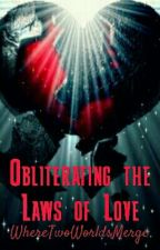 Obliterating the Laws of Love by WhereTwoWorldsMerge