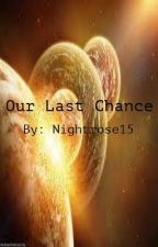 Our Last Chance by Nightrose15