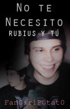 No te Necesito (RubiusyTu) *COMPLETA* by BALEBERGA_125589