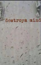 Destroya Mind by imsodirtybxbe