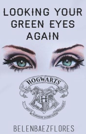 Looking your green eyes again [Harry Potter y tu]