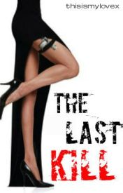 The Last Kill by thisismylovex