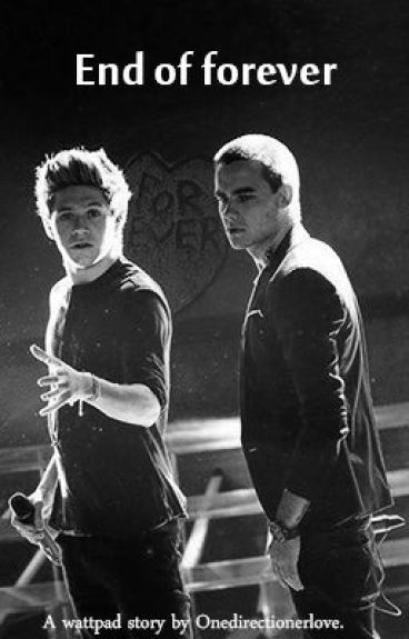 End Of Forever ~ A Niam story. by onedirectionerlove