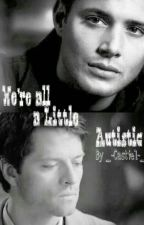 We're All a Little Autistic by _-Castiel-_