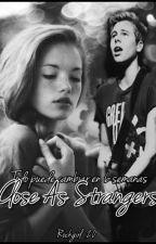 Close As Strangers LH (pausada) by Rockgirl_20