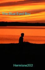 The Blue Eyed Boy #Wattys2015 by Lead_Singer_Girl