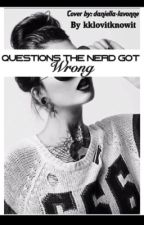 Questions The Nerd Got Wrong... #Wattys2016 by kklovitknowit