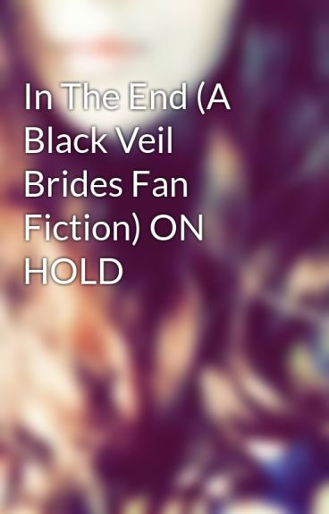 In The End (A Black Veil Brides Fan Fiction) ON HOLD by I_Was_Wrong