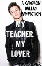 My Teacher, My Lover (Cameron Dallas Fanfiction) by MaeNiac03