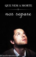 Que nem a morte nos separe || Destiel by CasTrenchcoat