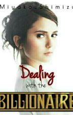Dealing With The Billionaire (#Wattys2017) by Miyako_Shimizu