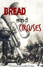 Bread and Circuses by Galaxymallets16