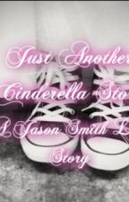 Just Another Cinderella Story (A Jason Smith Love Story) *Completed* by gabbiebieber99