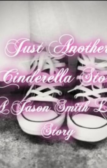 Just Another Cinderella Story (A Jason Smith Love Story) *Completed*