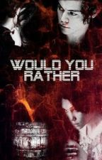 Would you Rather | a harry styles fanficcion by suicxde