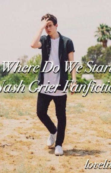 Where Do We Start /// Nash Grier