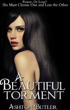 A Beautiful Torment (A Beautiful Book. 2) **ON HOLD** by AshtonMarie
