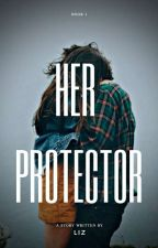 Her Protector #Wattys2016 by justdance3455