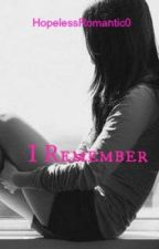 I Remember by HopelessRomantic0