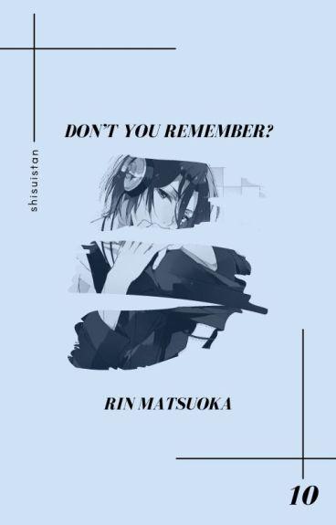 don't you remember? » matsuoka rin