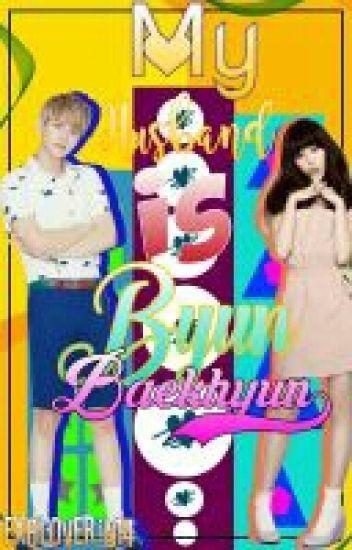 My husband is:Byun Baekhyun (EXO FAN FICTION) [Editing]