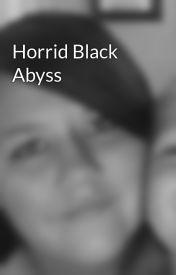 Horrid Black Abyss by aydenluvr88