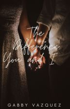 The Difference Between You and I (#Wattys 2016) by gabby_vazquez