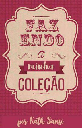 FAZENDO MINHA COLEÇÃO by BuddhaFor_Kath