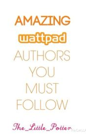 Amazing Wattpad authors you must follow by The_Little_Potter