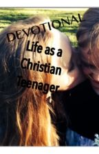 Devotional:  Life as a Christian Teenager by emsroses
