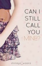 Daydreamers Series: Can I Still Call You Mine? by shinayawaara