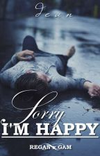 Sorry, I'm Happy by winterdean
