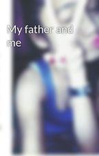 My father and me by itsmejinipir