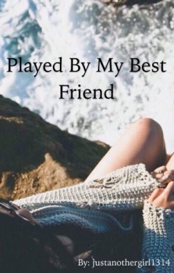 Played By My Best Friend