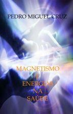 Magnetismo e Energias na Saúde by PedroMiguelCruz