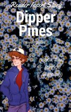 Dipper X Reader {Book 2} by myselfphobic