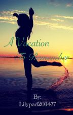 A vacation to remember by Lilypad201477