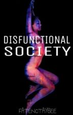 Dysfunctional Society by Fatenotaybee