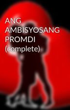 ANG AMBISYOSANG PROMDI (complete) by HeartRomances