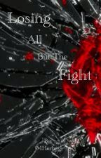 Losing All But The Fight. (complete) updated. by MHerbes