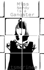 Miss Nerdy is a Gangster//EDITING// by sweetdonutlover