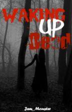 Waking Up Dead by Jam_Monster