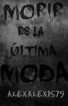Morir es la última moda by alexalexis79