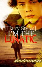 I'm The Lunatic (Harry Styles) by shadowroses