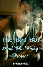 The Bad Boy And The Baby Project by ForeverMe007