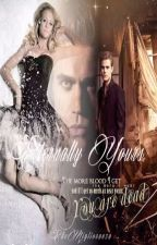 'Eternally Yours' A Stefan Salvatore Love Story (TVD FanFiction) by ElleMiglioranza