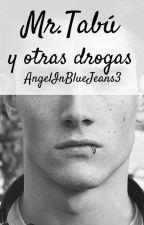 Mr. Tabú y otras drogas [MTOD] by AngelInBlueJeans3