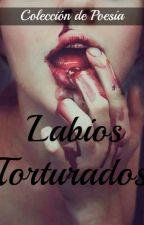 Labios Torturados (Colección de Poesía) by KatherineTeos2