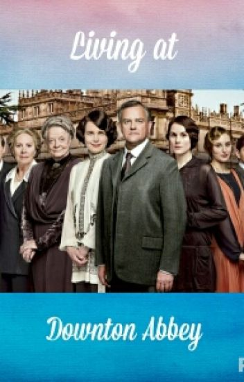 Living at Downton Abbey