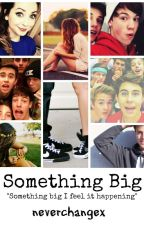 ·Something Big· [MAGCON BOYS] c. d.  by neverchangex
